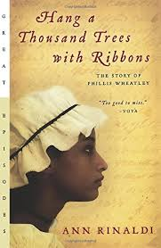 Hang a Thousand Trees with Ribbons: The Story of Phillis Wheatley by Ann Rinaldi (YA HistoricalFiction)