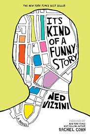 It's Kind of a Funny Story by Ned Vizzini (YA)
