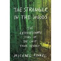 The Stranger in the Woods: The Extraordinary Story of the Last True Hermit by Michael Finkel (Biography)