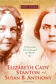 Elizabeth Cady Stanton and Susan B. Anthony: A Friendship That Changed the World by Penny Colman (JBiography)